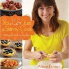 You Can Trust a Skinny Cook Cookbook Giveaway! 3 Winners :)