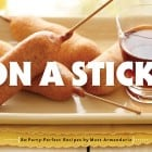 "Matt Armendariz's ""On a Stick"" Cookbook Giveaway, 3 Winners!"