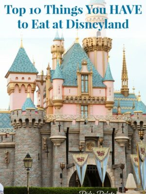 Top 10 Things You HAVE to Eat at Disneyland